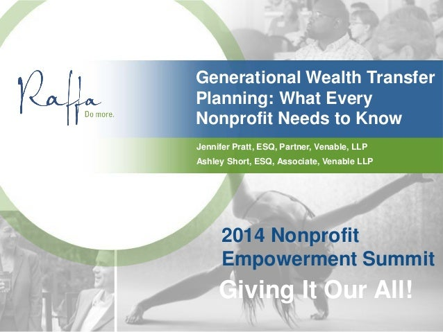 Generational Wealth Transfer Planning: What Every Nonprofit Needs to Know Jennifer Pratt, ESQ, Partner, Venable, LLP 2014 ...