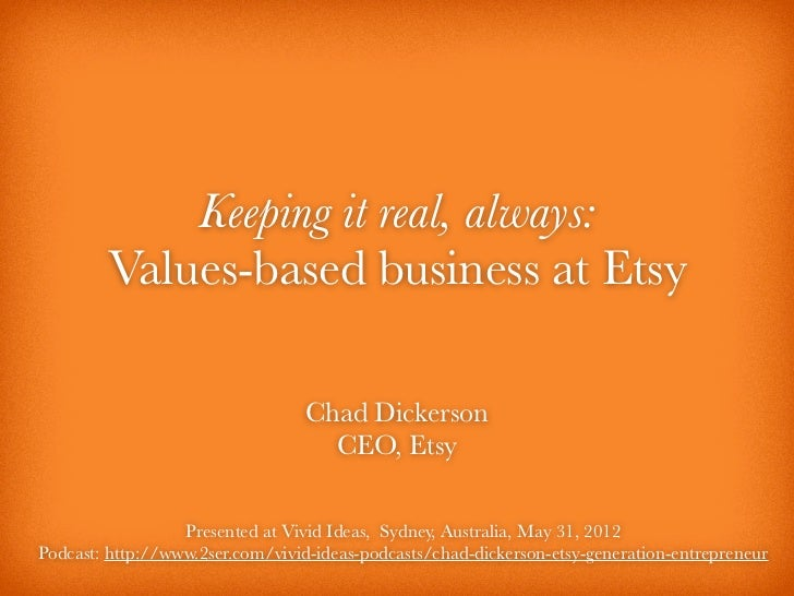 Keeping it real, always:        Values-based business at Etsy                                 Chad Dickerson              ...