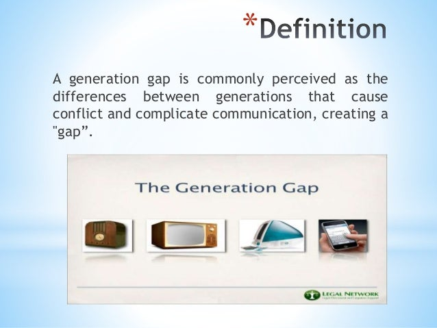 the generation gap is one which If you refer to the generation gap, you are referring to a difference in attitude and  behaviour between older people and younger people, which may cause them to .