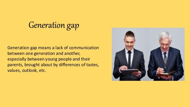 causes of generation gap The causes of a generation gap is big differences between one generation and another this can be caused by advances that seem strange to the older generation, and a change in beliefs that causes .