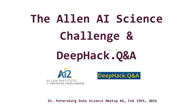 The Allen AI Science Challenge & DeepHack.Q&A St. Petersburg Data Science Meetup #6, Feb 19th, 2016