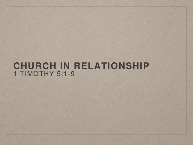 CHURCH IN RELATIONSHIP 1 TIMOTHY 5:1-9