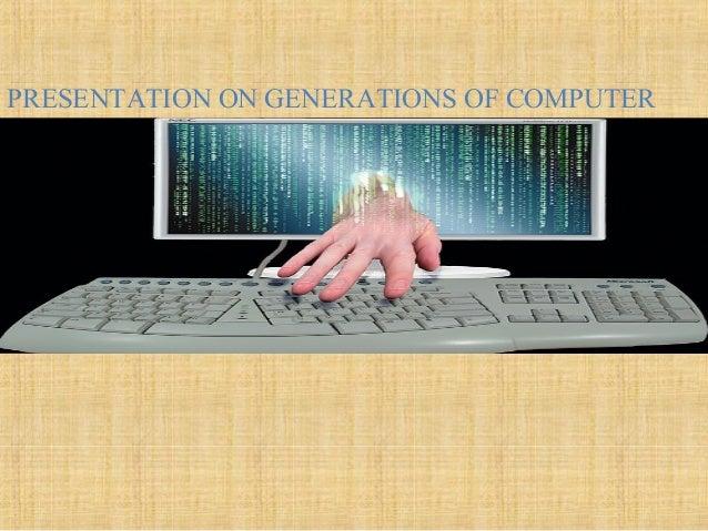 PRESENTATION ON GENERATIONS OF COMPUTER