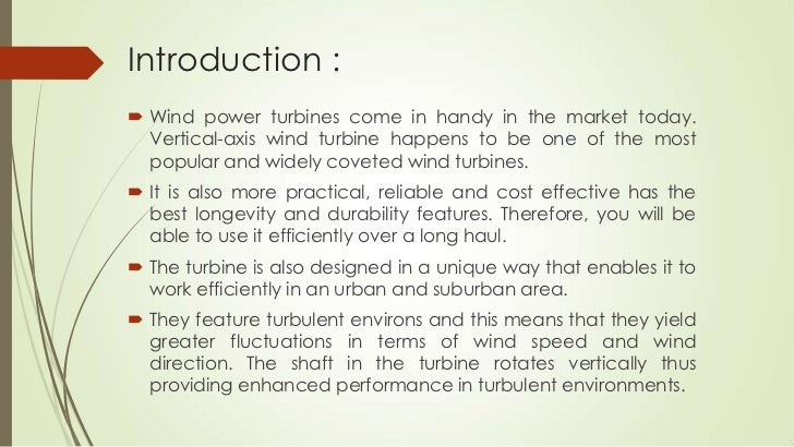 Introduction : Wind power turbines come in handy in the market today.  Vertical-axis wind turbine happens to be one of th...