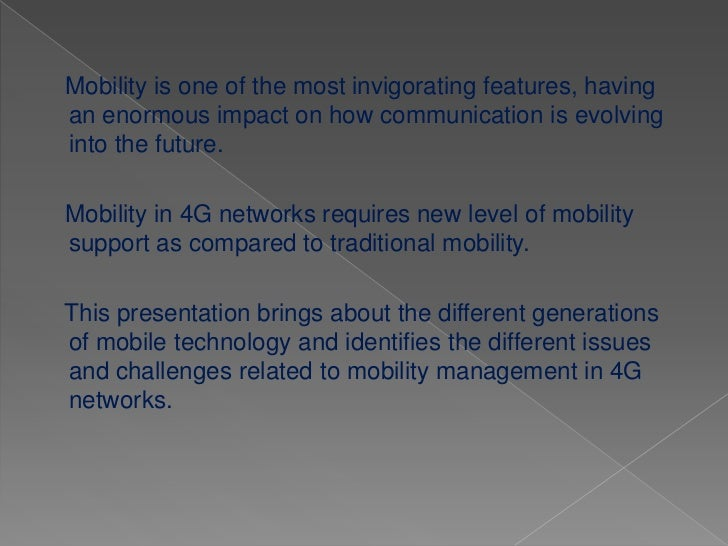 Mobility is one of the most invigorating features, havingan enormous impact on how communication is evolvinginto the futur...