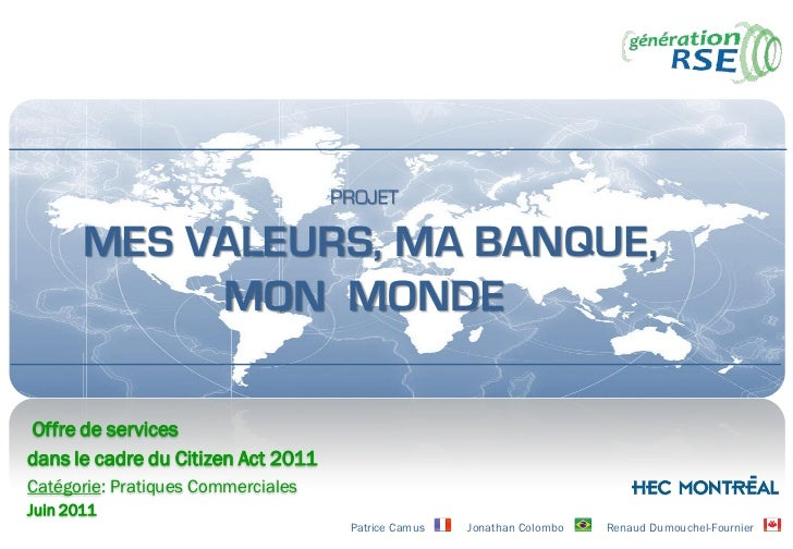 PROJET       MES VALEURS, MA BANQUE,            MON MONDEOffre de servicesdans le cadre du Citizen Act 2011Catégorie: Prat...