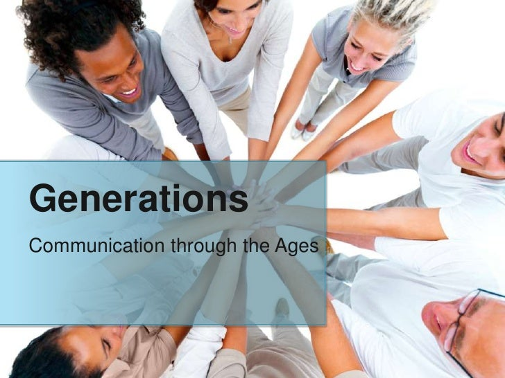 Generations<br />Communication through the Ages<br />