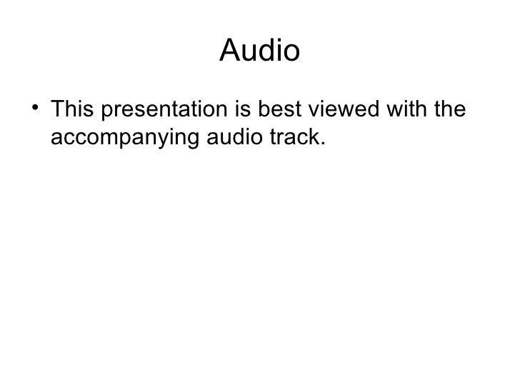 Audio <ul><li>This presentation is best viewed with the accompanying audio track. </li></ul>
