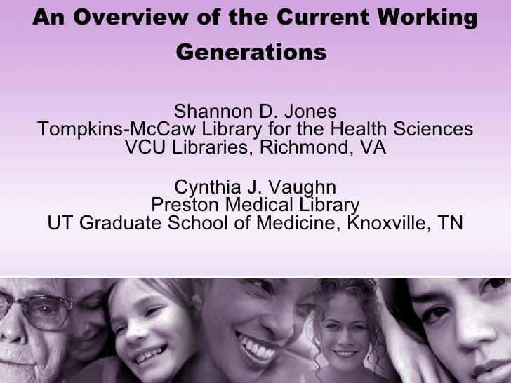 An Overview of the Current Working Generations   Shannon D. Jones Tompkins-McCaw Library for the Health Sciences VCU Libra...