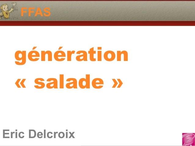 Eric Delcroix 06.10.81.58.63 FFAS Eric Delcroix génération «salade»