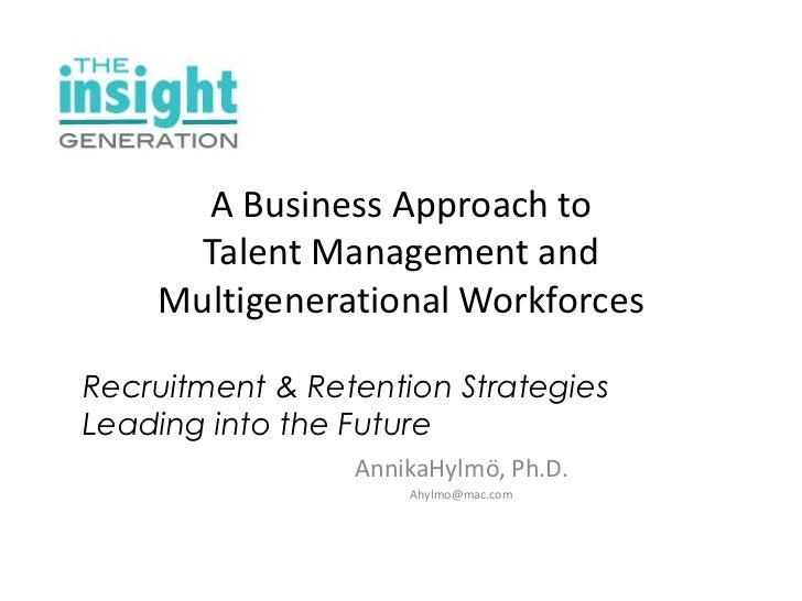 A Business Approach to Talent Management and Multigenerational Workforces<br />Recruitment & Retention Strategies Leading ...