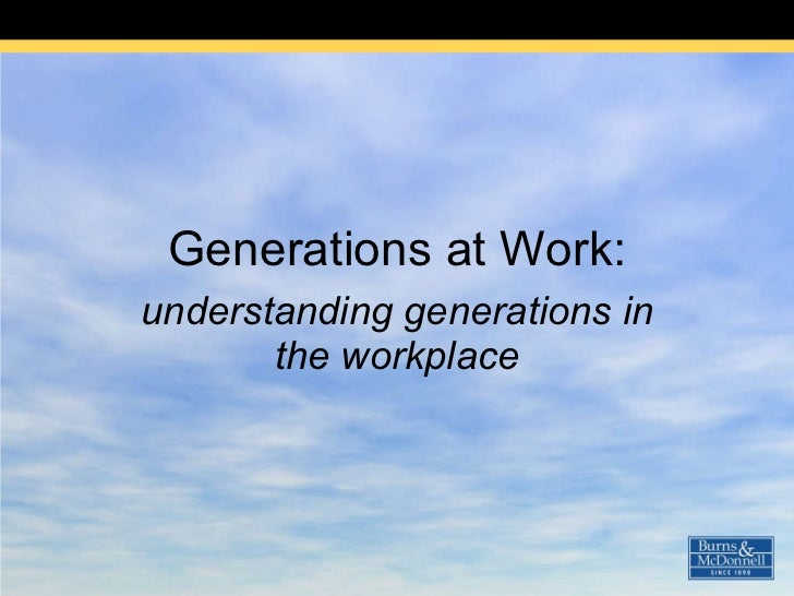 Generations at Work: understanding generations in the workplace