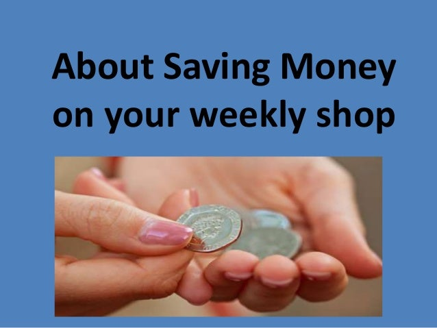About Saving Money on your weekly shop