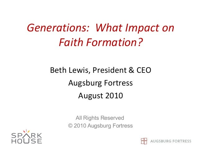Generations: What Impact on Faith Formation? Beth Lewis, President & CEO Augsburg Fortress August 2010 All Rights Reserved...