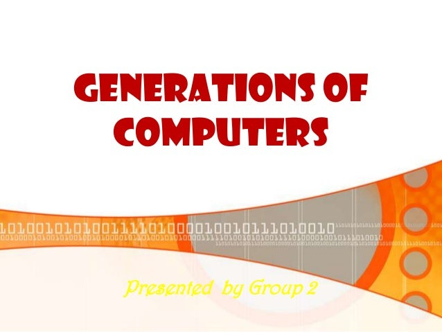 Generations of computers Presented by Group 2