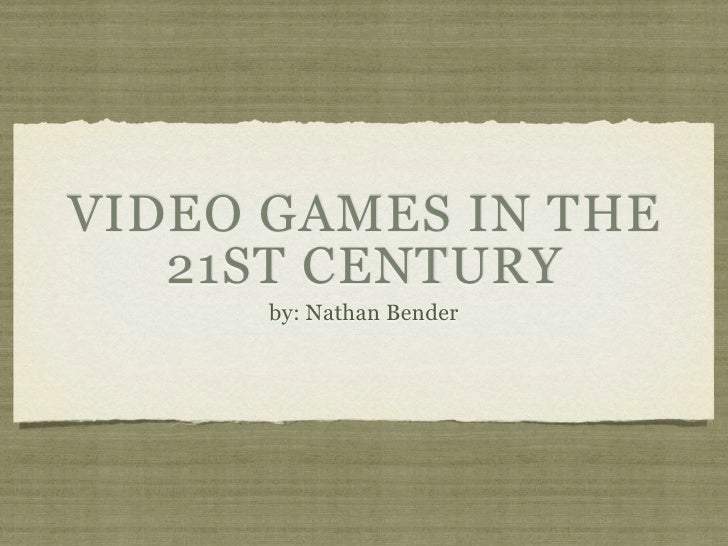 VIDEO GAMES IN THE    21ST CENTURY       by: Nathan Bender
