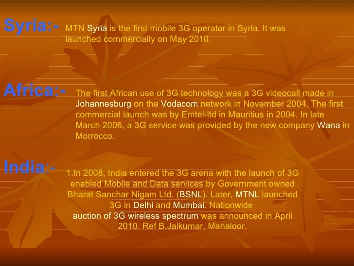Syria:- Africa:- India :- MTN  Syria  is the first mobile 3G operator in Syria. It was launched commercially on May 2010. ...