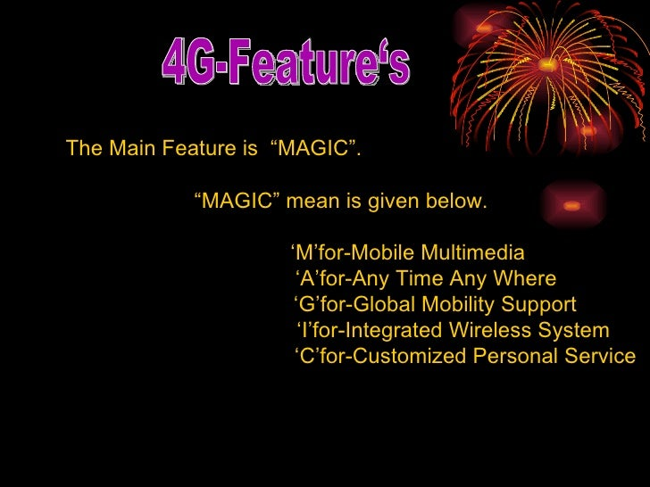 """4G-Feature's The Main Feature is  """"MAGIC"""". """" MAGIC"""" mean is given below. ' M'for-Mobile Multimedia ' A'for-Any Time Any Wh..."""