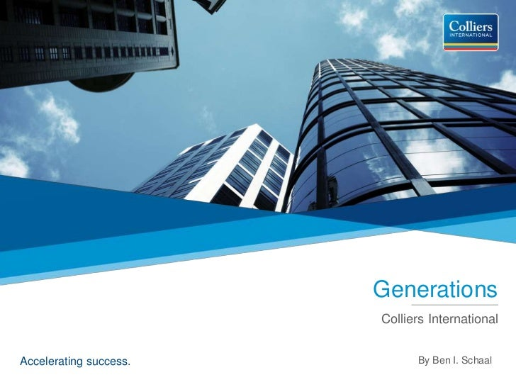 Accelerating success.<br />Generations<br />Colliers International<br />By Ben I. Schaal<br />