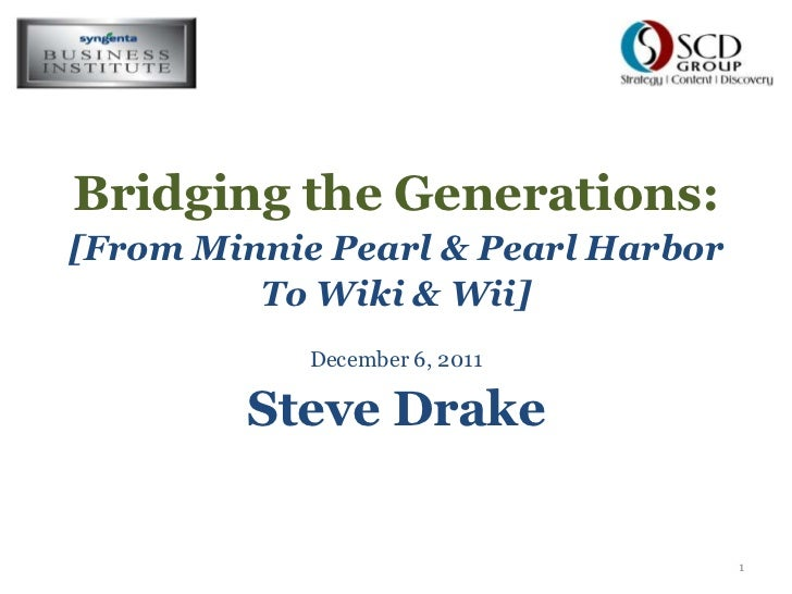 Bridging the Generations:[From Minnie Pearl & Pearl Harbor         To Wiki & Wii]            December 6, 2011        Steve...