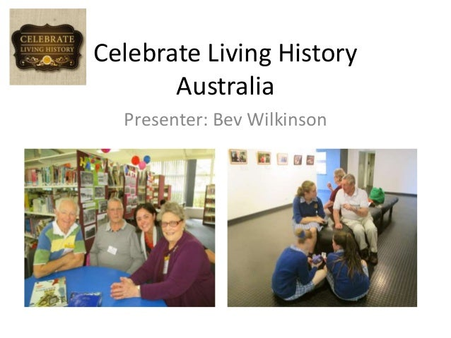 Celebrate Living History Australia Presenter: Bev Wilkinson