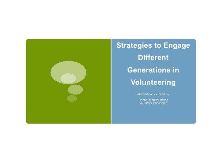 Strategies to Engage      Different  Generations in   Volunteering     Information compiled by      Rachel Manuel Bruns   ...