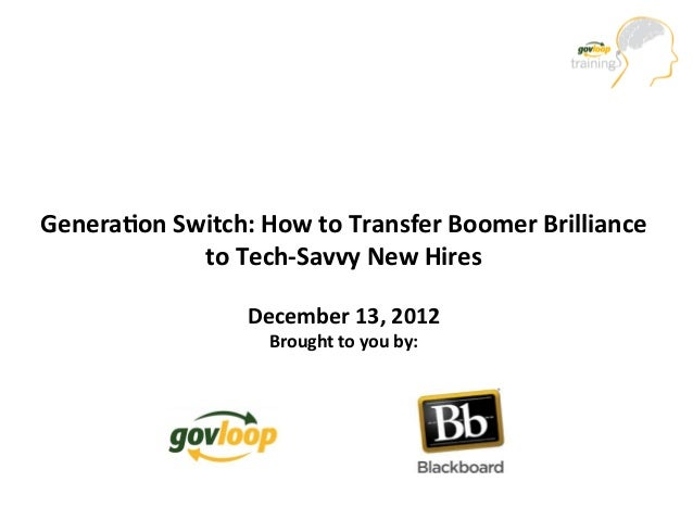 Genera&on Switch: How to Transfer Boomer Brilliance                to Tech-‐Savvy New Hires      ...