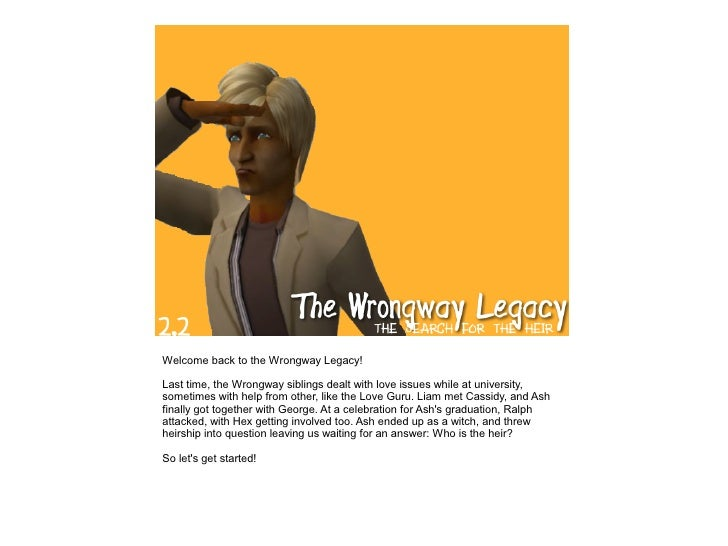 Welcome back to the Wrongway Legacy!  Last time, the Wrongway siblings dealt with love issues while at university, sometim...