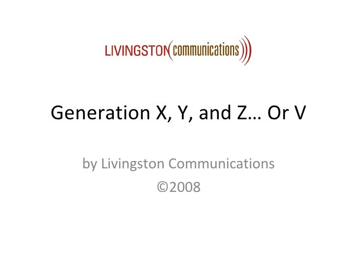 Generation X, Y, and Z… Or V by Livingston Communications ©2008