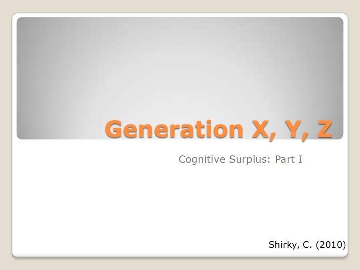 Generation X, Y, Z     Cognitive Surplus: Part I                       Shirky, C. (2010)