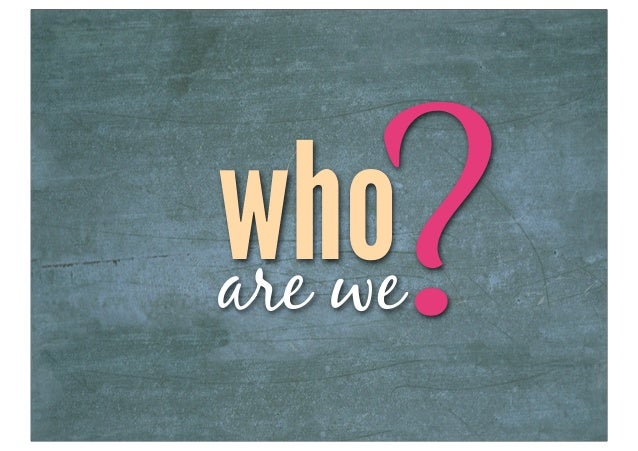 who  ?are we