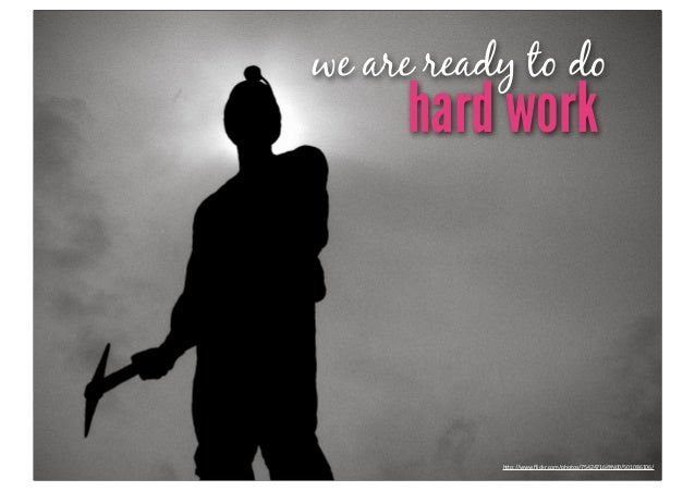 "we are ready to do     hard work           h""p://www.flickr.com/photos/75424716@N00/501086106/"