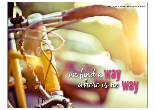 """h""""p://www.flickr.com/photos/rmiska/4875366581/in/photostreamwe find a way  where is no way"""
