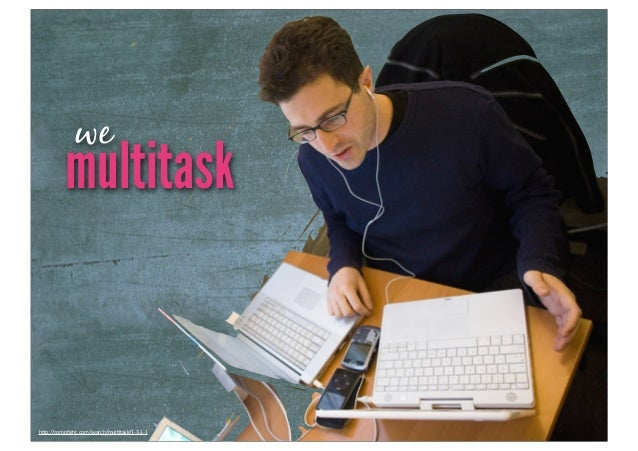 "we           multitaskh""p://compfight.com/search/mulJtask/1-­‐3-­‐1-­‐1"