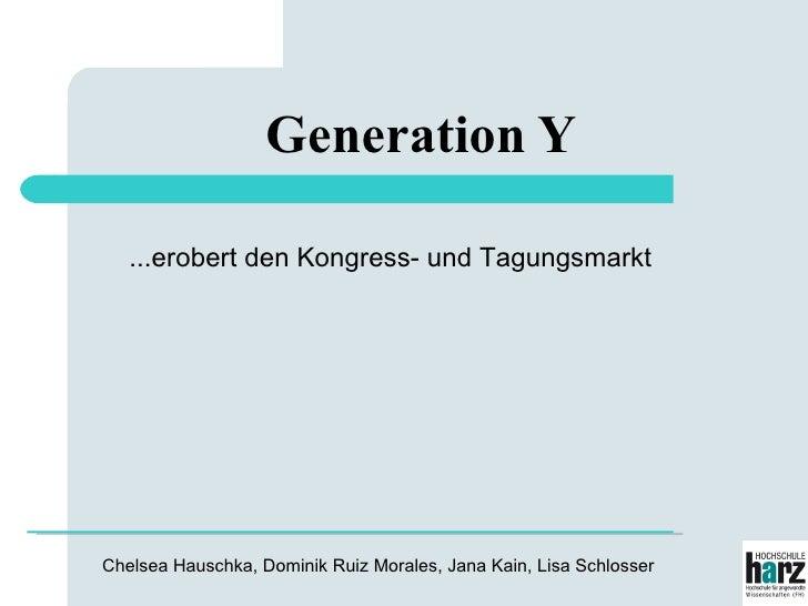 Generation Y <ul><li>Chelsea Hauschka, Dominik Ruiz Morales, Jana Kain, Lisa Schlosser </li></ul>...erobert den Kongress- ...
