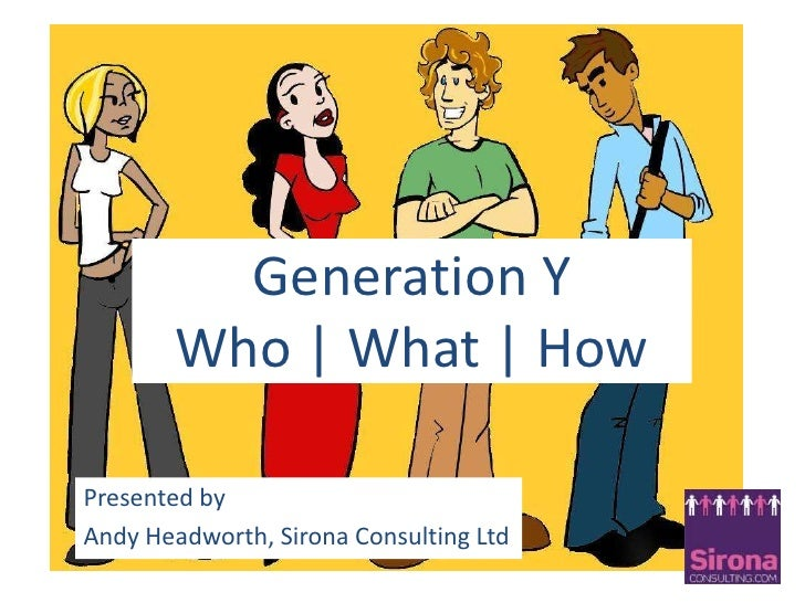 Generation YWho | What | How<br />Presented by <br />Andy Headworth,Sirona Consulting Ltd<br />