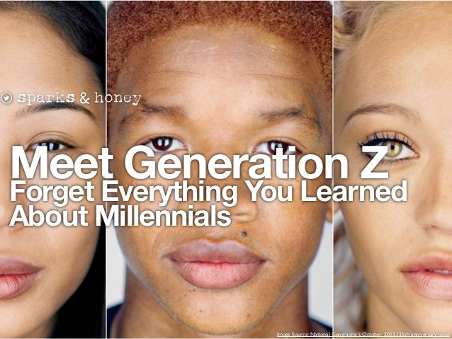 Meet Generation Z Forget Everything You Learned About Millennials Image Source: National Geographic's October 2013,125th a...