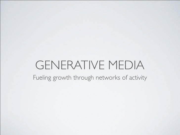 GENERATIVE MEDIA Fueling growth through networks of activity