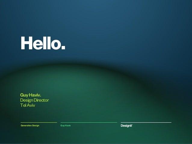 Hello.GuyHaviv.DesignDirectorTelAvivGenerative Design Guy Haviv