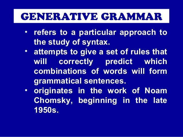noam chomskys idea of a generative grammar Modifications in chomsky's grammar  the role of the phonological component of a generative grammar of the type outlined by chomsky is to assign a  noam .