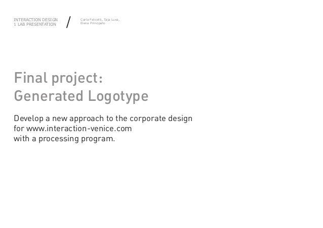 INTERACTION DESIGN1 LAB PRESENTATION   /   Carla Felicetti, Taja Luxa,                         Elena PrincipatoFinal proje...
