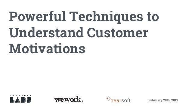 Powerful Techniques to Understand Customer Motivations February 28th, 2017