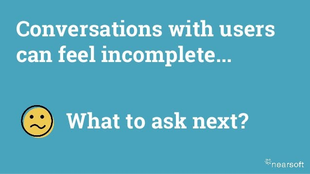 Conversations with users can feel incomplete... What to ask next?