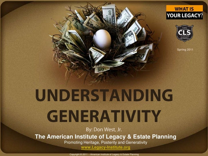 Summer 2009<br />UNDERSTANDING GENERATIVITYBy: Don West, Jr.<br />EmpowerYourFamily and Business & Develop an EnduringLega...