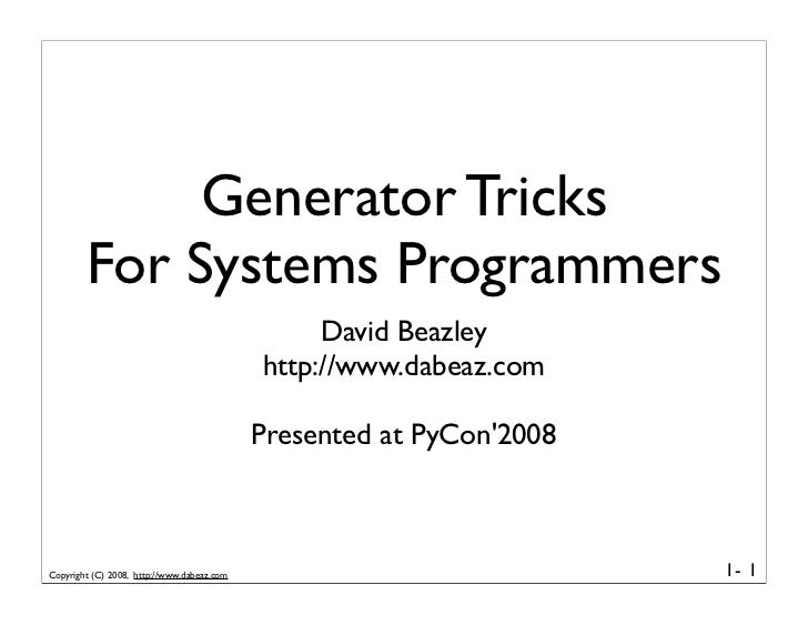Generator Tricks         For Systems Programmers                                                  David Beazley           ...
