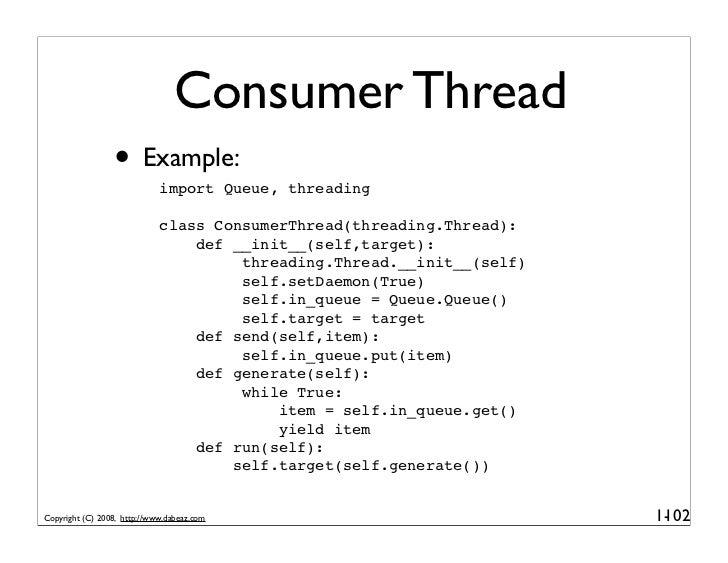 Consumer Thread                  • Example:  import Queue, threading                               class ConsumerThread(th...