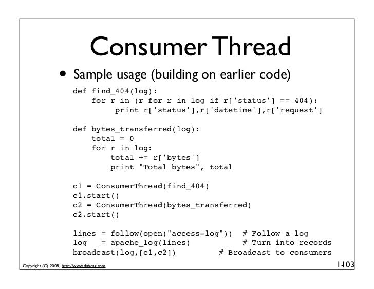 Consumer Thread                  • Sample usage (building on earlier code)                         def find_404(log):     ...