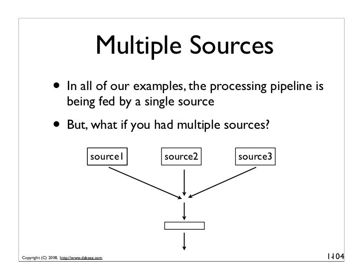 Multiple Sources                • In all of our examples, the processing pipeline is                       being fed by a ...