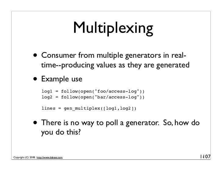 Multiplexing                • Consumer from multiple generators in real-                        time--producing values as ...