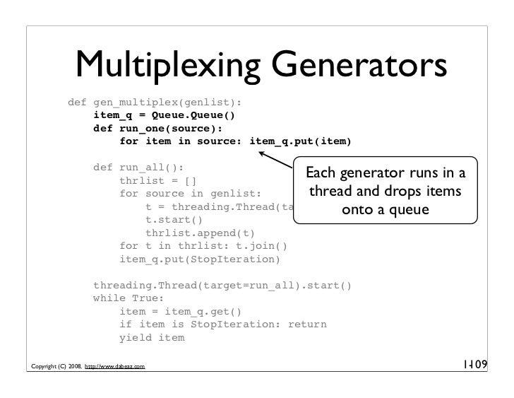 Multiplexing Generators              def gen_multiplex(genlist):                  item_q = Queue.Queue()                  ...